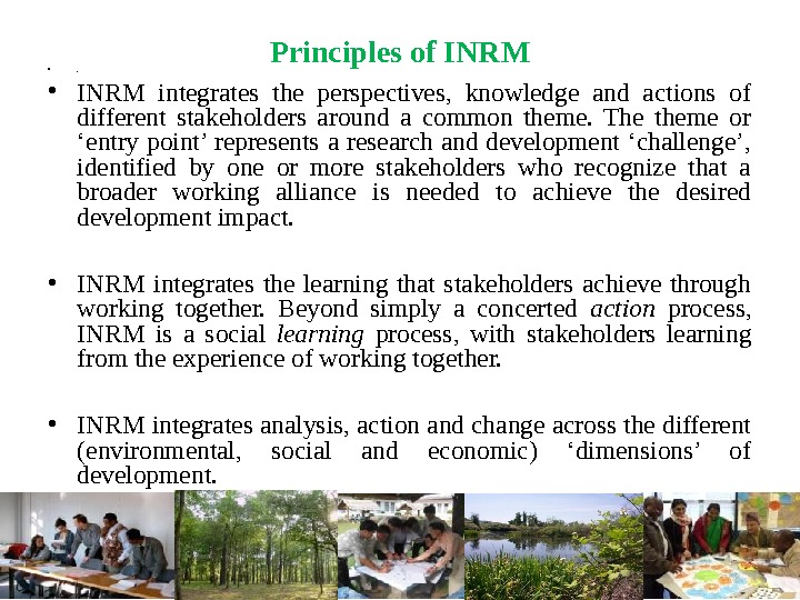 Principles of INRM • .  • INRM integrates the perspectives,  knowledge and actions of