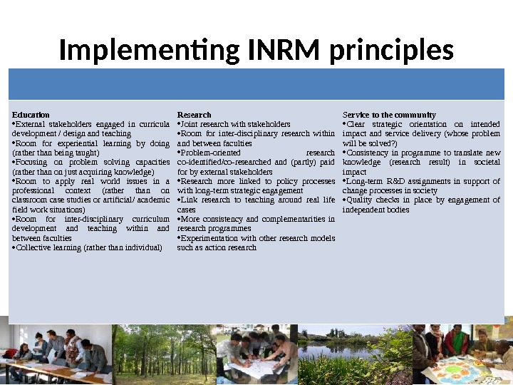 Implementing INRM principles Education External stakeholders engaged in curricula development / design and teaching Room for