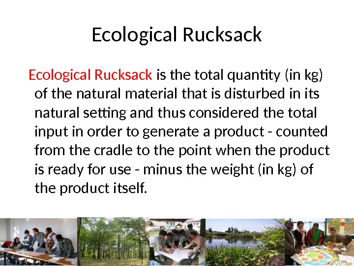 Ecological Rucksack is the total quantity (in kg) of the natural material that is disturbed in