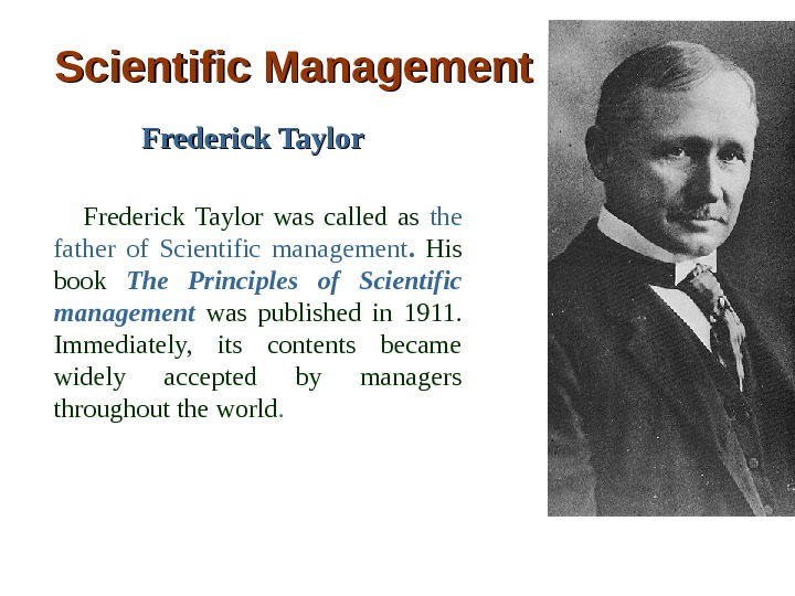 Scientific Management  Frederick Taylor     Frederick Taylor was called as  the