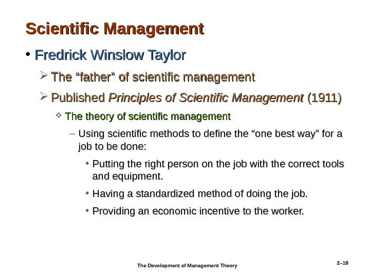 "2– 18 Scientific Management • Fredrick Winslow Taylor The ""father"" of scientific management Published Principles of"