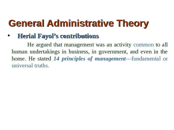 General Administrative Theory •   Herial Fayol's contributions    He argued