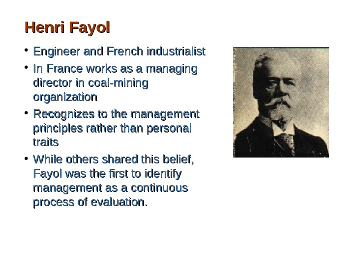 Henri Fayol • Engineer and French industrialist • In France works as a managing director in