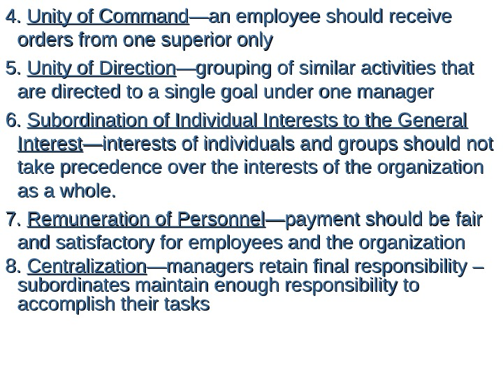 4. 4.  Unity of Command —an employee should receive orders from one superior only 5.