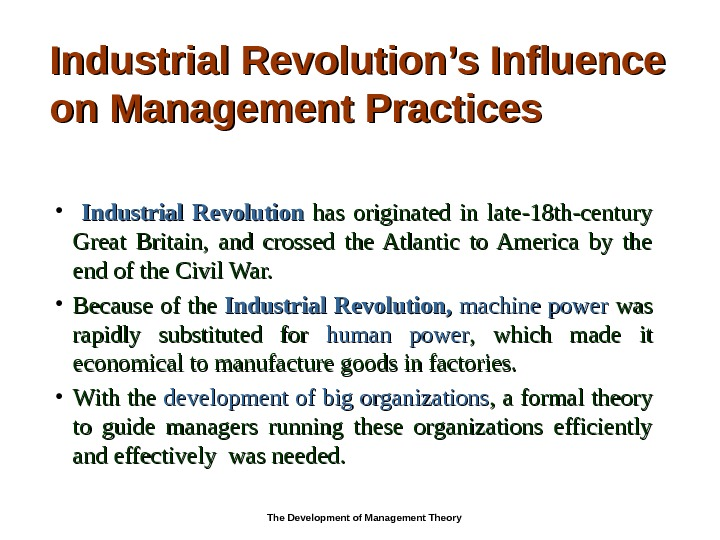 Industrial Revolution's Influence on Management Practices • Industrial Revolution has originated in late-18 th-century Great Britain,