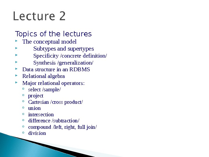 Topics of the lectures The conceptual model  Subtypes and supertypes  Specificity /concrete definition/