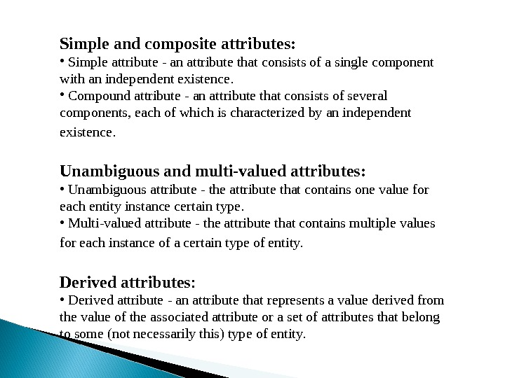 Simple and composite attributes:  •  Simple attribute - an attribute that consists