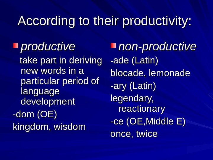 According to their productivity: productive  take part in deriving new words in a