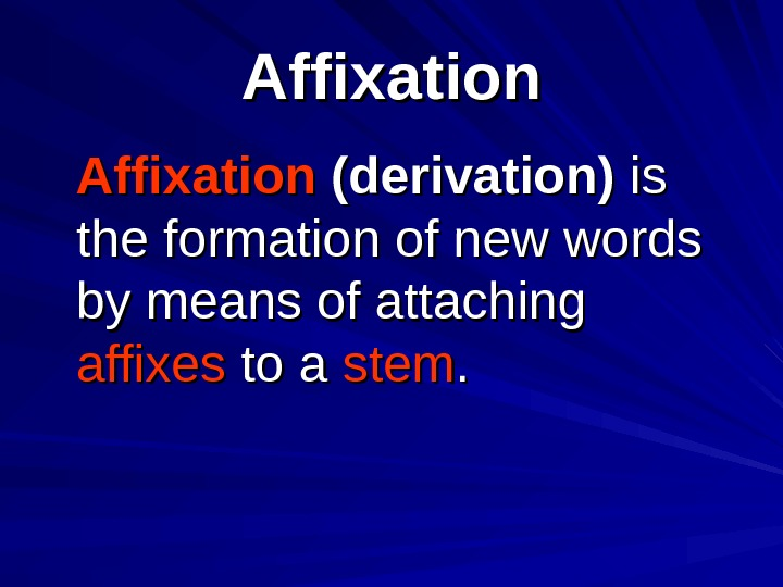 Affixation (derivation) is is the formation of new words by means of attaching affixes