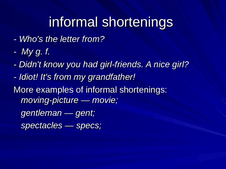 informal shortenings  - Who's the letter from? - My g. f. - Didn't