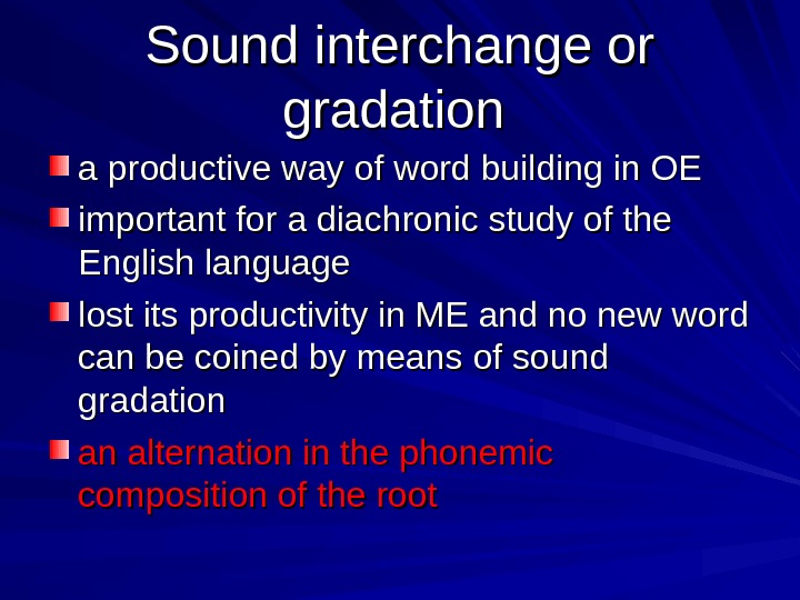 Sound interchange or gradation  a productive way of word building in OE important