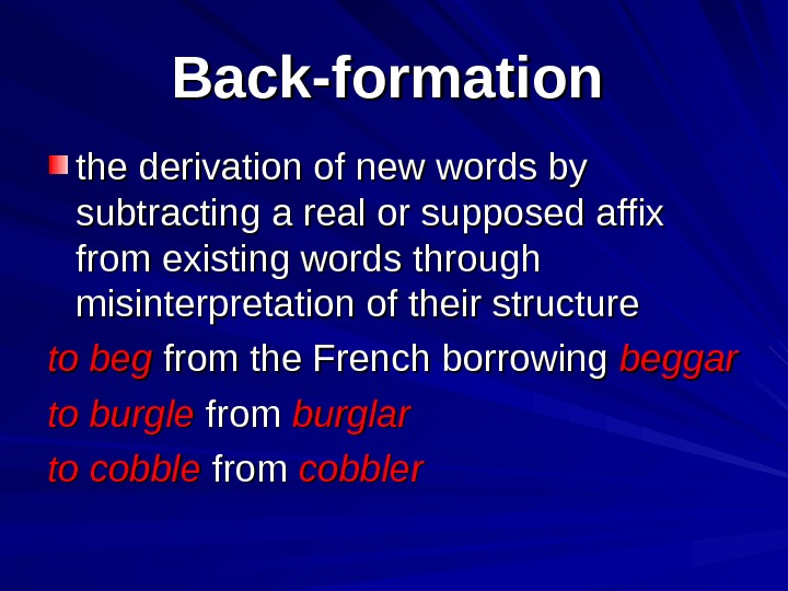 Back-formation  the derivation of new words by subtracting a real or supposed affix