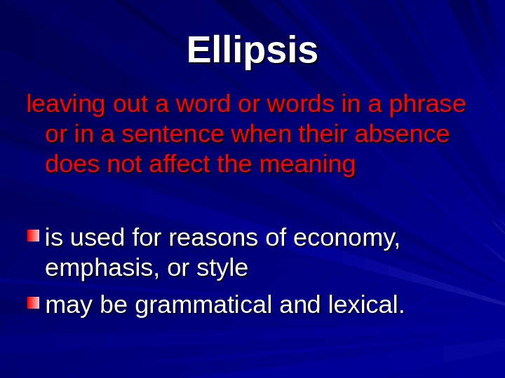 Ellipsis leaving out a word or words in a phrase or in a sentence