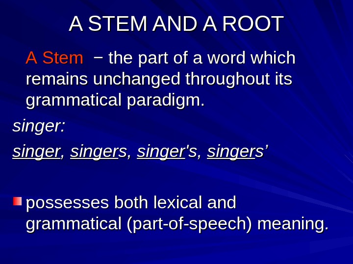A STEM AND A ROOT AA  Stem −− the part of a word