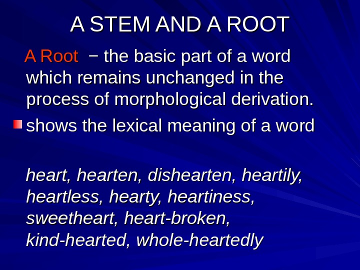 A STEM AND A ROOT  A Root −− the basic part of a
