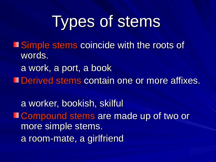 Types of stems  Simple stems coincide with the roots of words. a work,