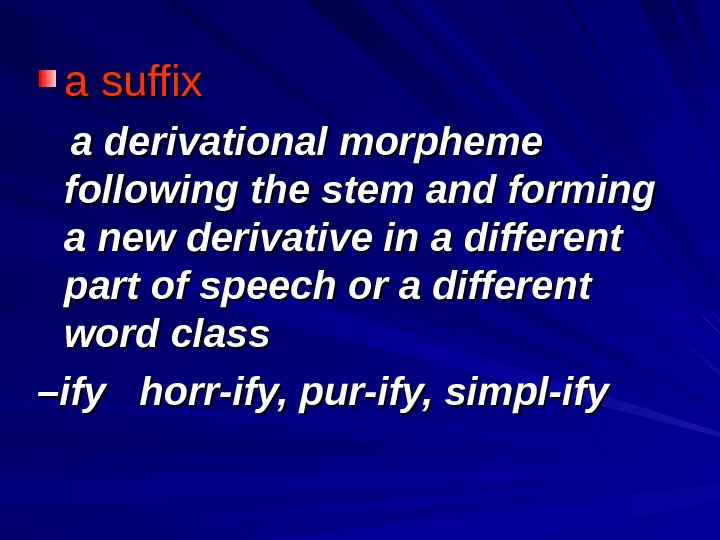 aa  suffix  a derivational morpheme following the stem and forming a new