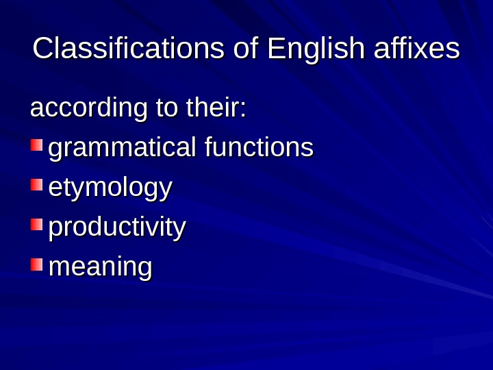 Classifications of English affixes according to their:  grammatical functions etymology productivity meaning