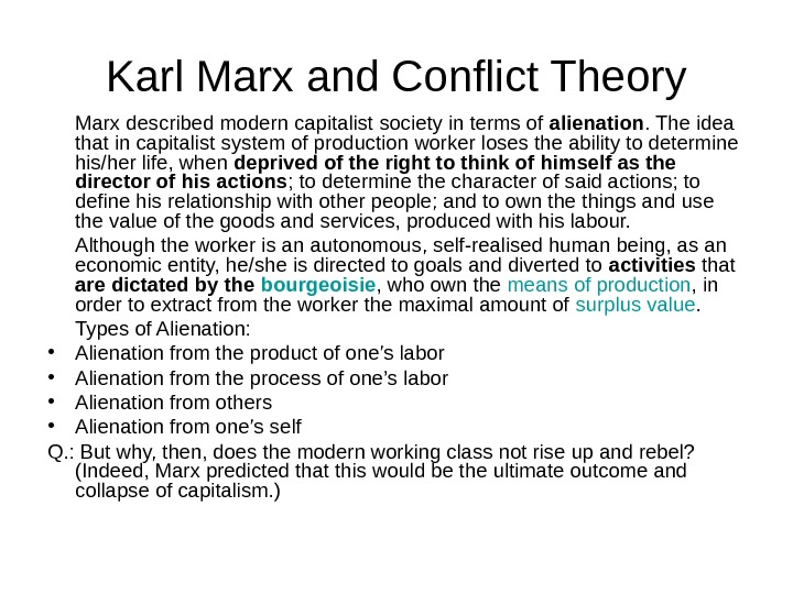 Karl Marx and Conflict Theory Marx described modern capitalist society in terms of alienation. The idea