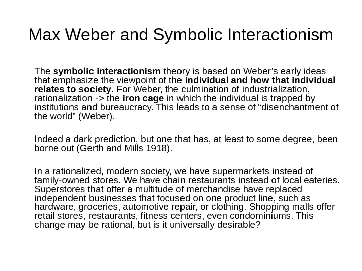 Max Weber and Symbolic Interactionism The symbolic interactionism theory  is based on Weber's early ideas