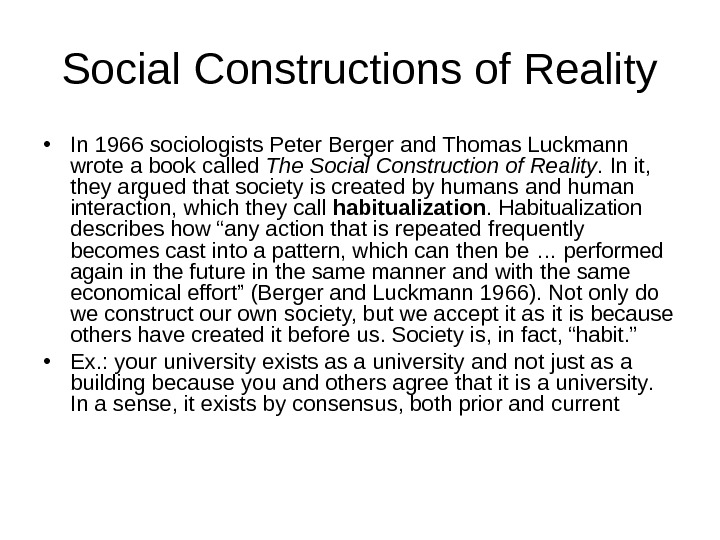 Social Constructions of Reality • In 1966 sociologists Peter Berger and Thomas Luckmann wrote a book