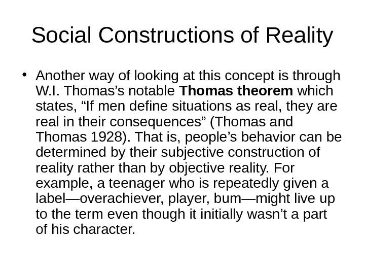• Another way of looking at this concept is through W. I. Thomas's notable Thomas