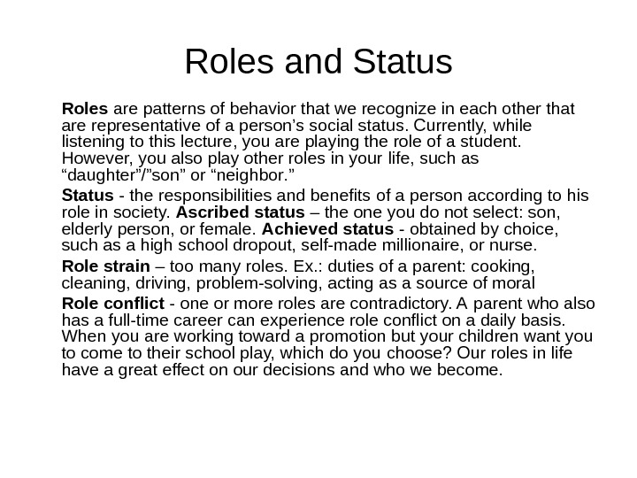 Roles and Status Roles are patterns of  behavior that we recognize in each other that
