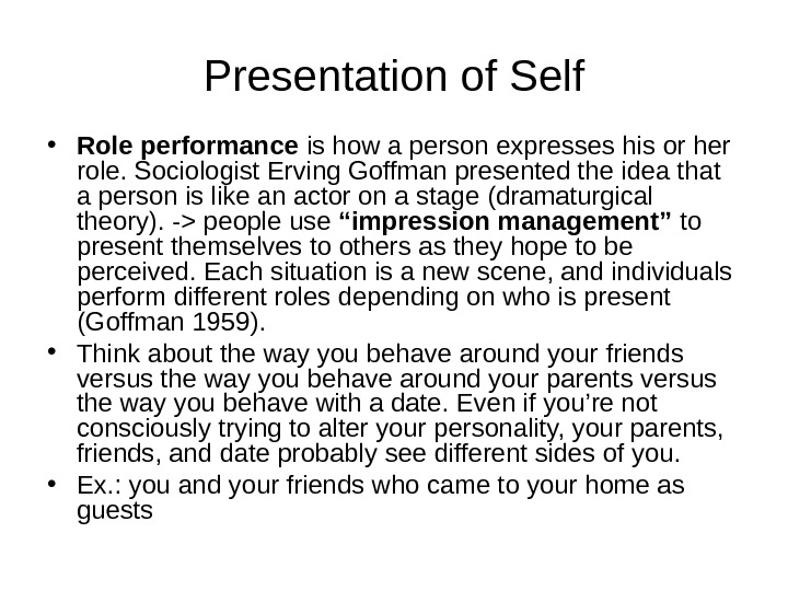 Presentation of Self • Role performance is how a person expresses his or her  role.