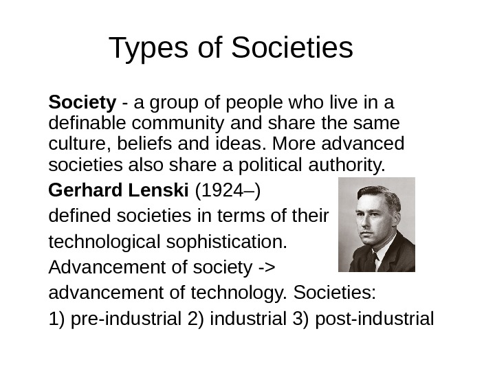 Types of Societies S ociety - a group of people who live in a definable community
