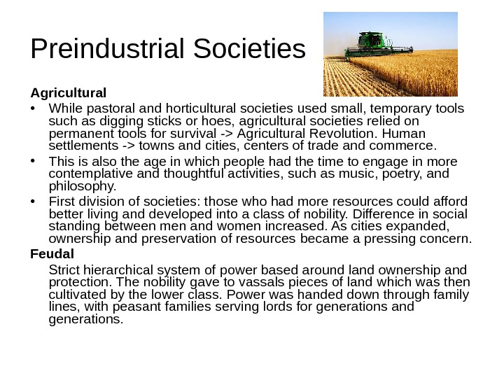 Agricultural • While pastoral and horticultural societies used small, temporary tools such as digging sticks or