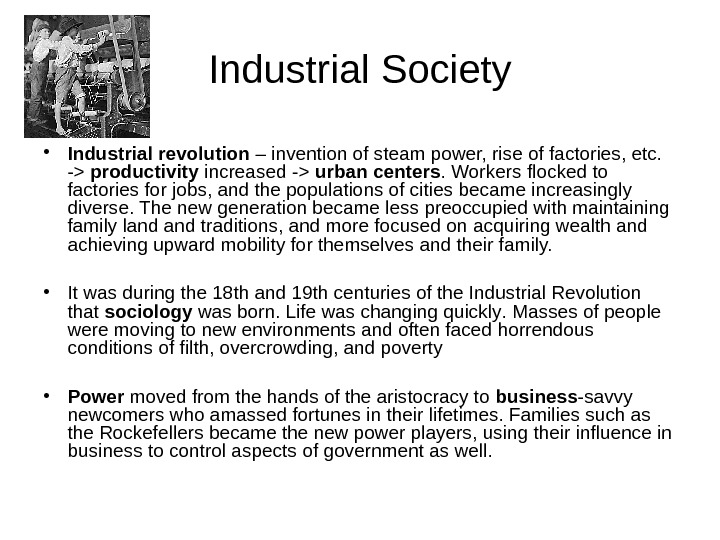 Industrial Society • Industrial revolution – invention of steam power, rise of factories, etc.  -