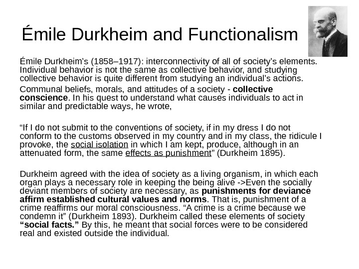 Émile Durkheim and Functionalism Émile Durkheim's (1858– 1917) :  interconnectivity of all of society's elements.
