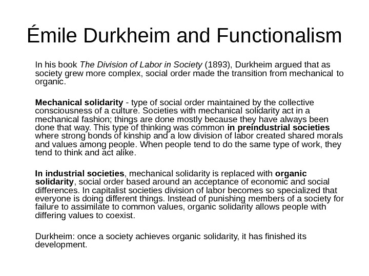 Émile Durkheim and Functionalism In his book The Division of Labor in Society (1893),  Durkheim