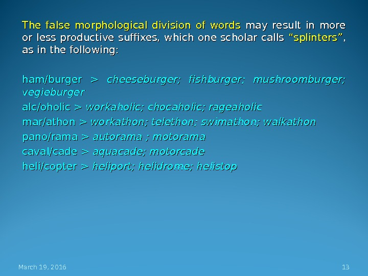 The false morphological division of words may result in more or less productive suffixes, which one