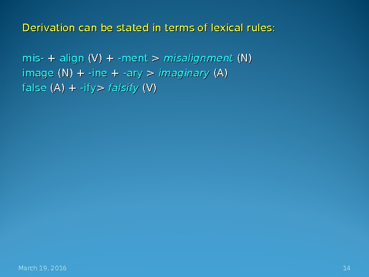 Derivation can be stated in terms of lexical rules: mis- + + align (V) + -ment
