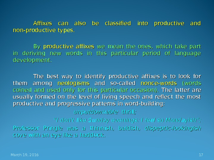 Affixes can also be classified into productive and non-productive types.  By By productive  affixes