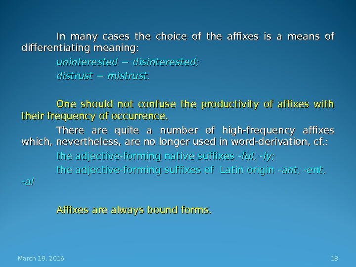In many cases the choice of the affixes is a means of differentiating meaning:  uninterested