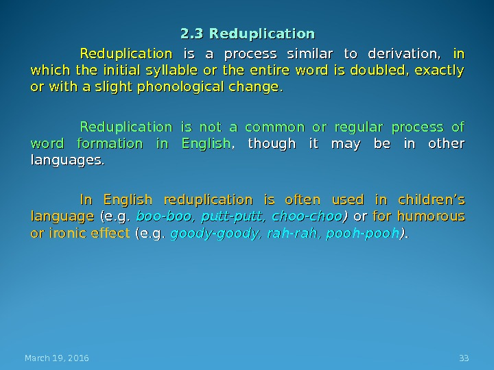 2. 3 Reduplication  is a process similar to derivation,  in in which the initial