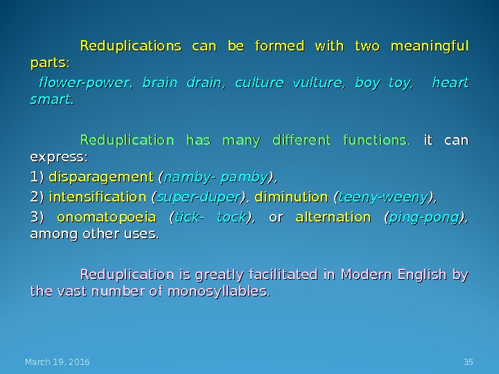 Reduplications can be formed with two meaningful parts: flower-power , ,  brain drain,  culture
