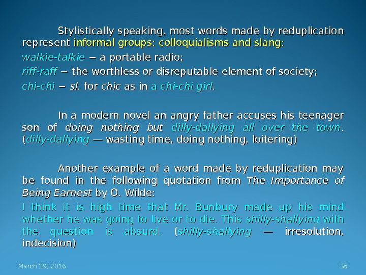 Stylistically speaking, most words made by reduplication represent informal groups: colloquialisms and slang:  walkie-talkie −