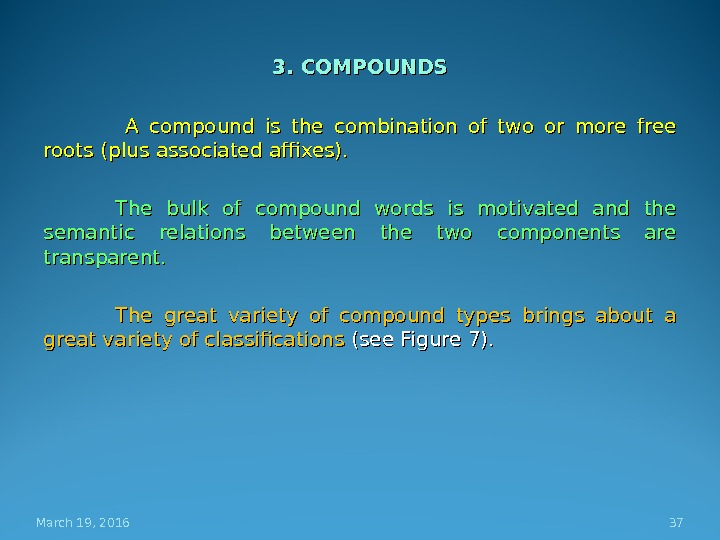3. COMPOUNDS  A compound is the combination of two or more free roots (plus associated