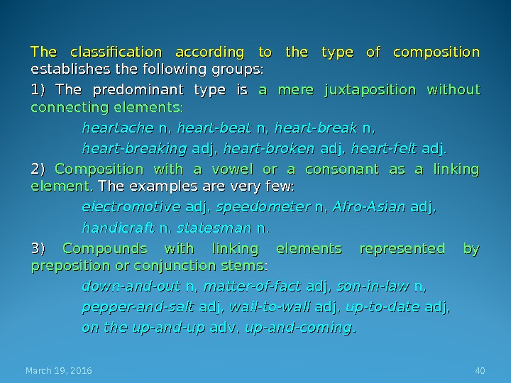 The classification according to the type of composition establishes the following groups: 1) The predominant type
