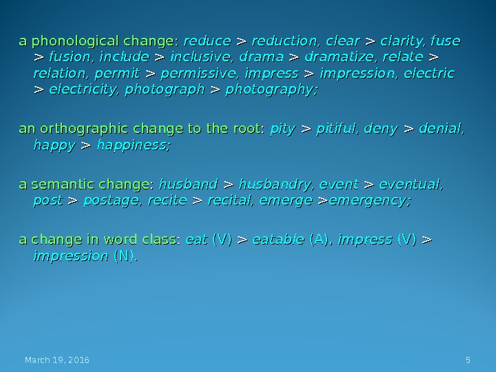 a phonological change:  reduce  reduction, clear  clarity, fuse  fusion, include  inclusive,
