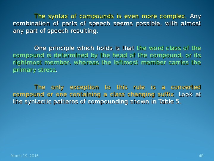 The syntax of compounds is even more complex.  Any combination of parts of speech seems