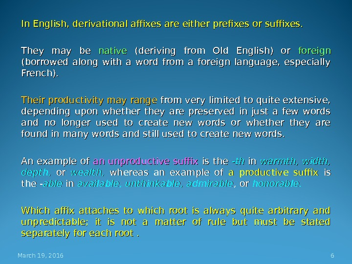In English, derivational affixes are either prefixes or suffixes.  They may be native (deriving from