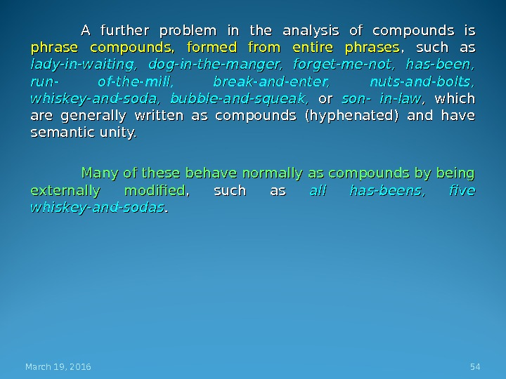 A further problem in the analysis of compounds is phrase compounds,  formed from entire phrases