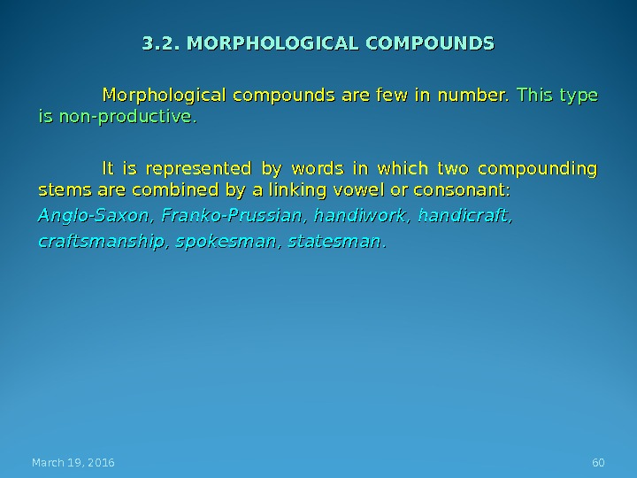 3. 2. MORPHOLOGICAL COMPOUNDS Morphological compounds are few in number.  This type is non-productive. It