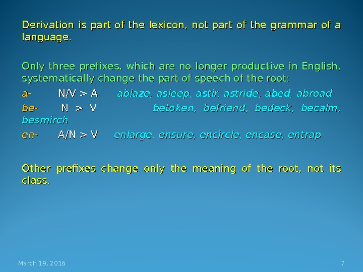 Derivation is part of the lexicon,  not part of the grammar of a language. Only