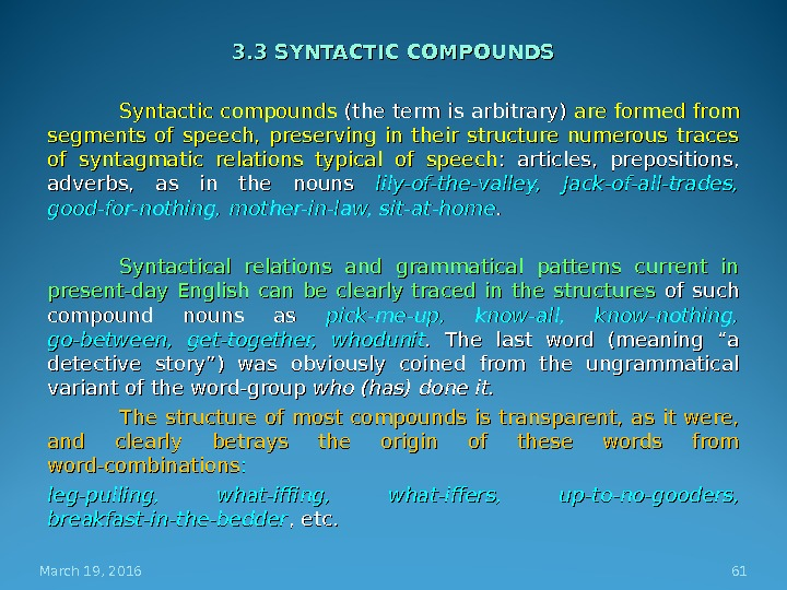 3. 3 SYNTACTIC COMPOUNDS Syntactic compounds (the term is arbitrary) are formed from segments of speech,
