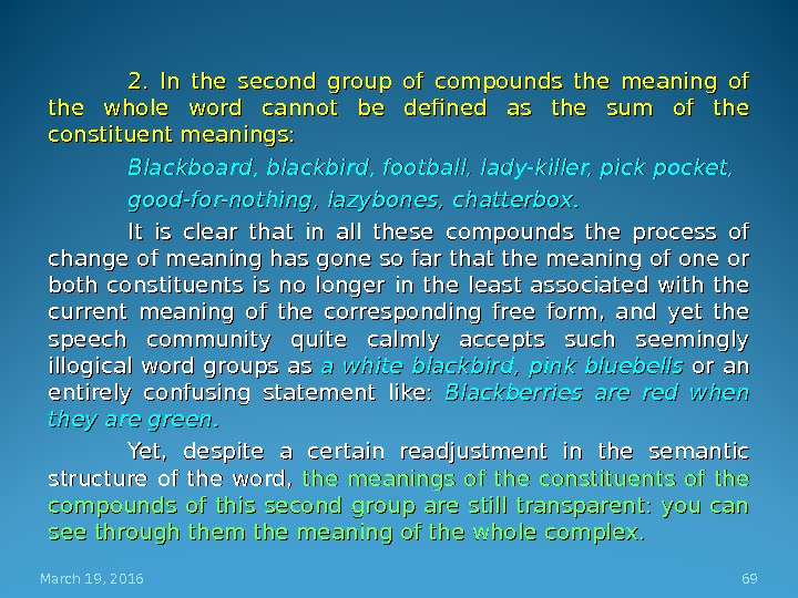 2.  In the second group of compounds the meaning of the whole word cannot be